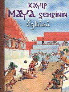 Kayıp Maya Şehrinin Öyküsü