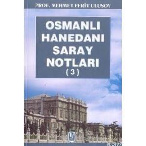 Osmanlı Hanedanı Saray Notları (3)