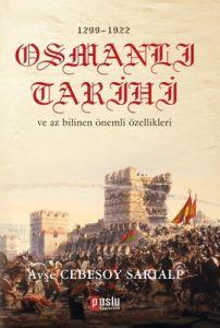 1299 - 1922 Osmanlı Tarihi ve Az Bilinen Önemli Öz